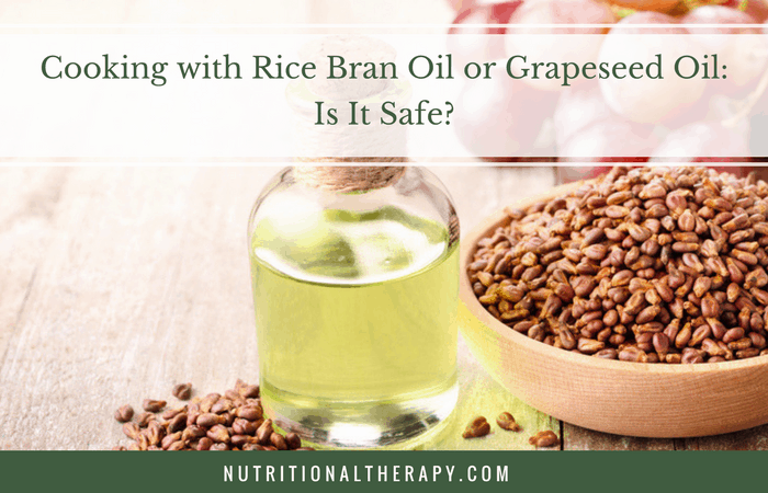 Cooking with Rice Bran or Grapeseed Oil: Is It Safe?