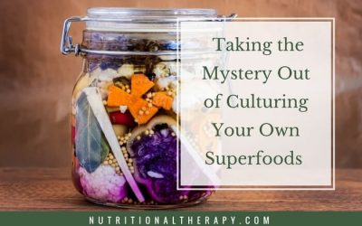 Taking the Mystery Out of Culturing Your Own Superfoods
