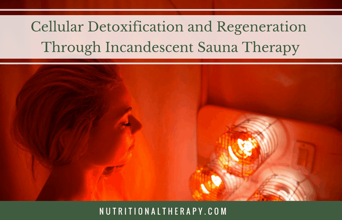 Cellular Detoxification and Regeneration Through Incandescent Sauna Therapy