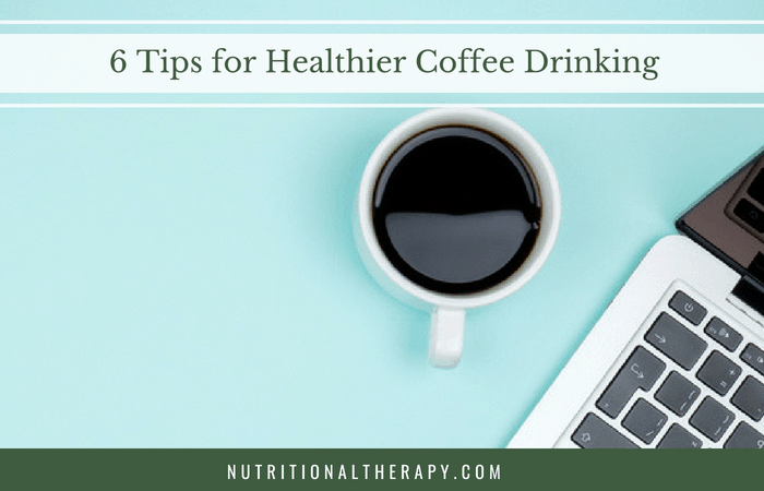 6 Tips for Healthier Coffee Drinking