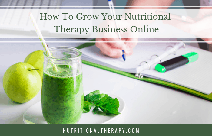 How To Grow Your Nutritional Therapy Business Online