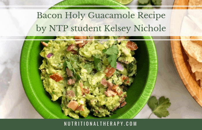 Bacon Holy Guacamole Recipe by NTP student Kelsey Nichole
