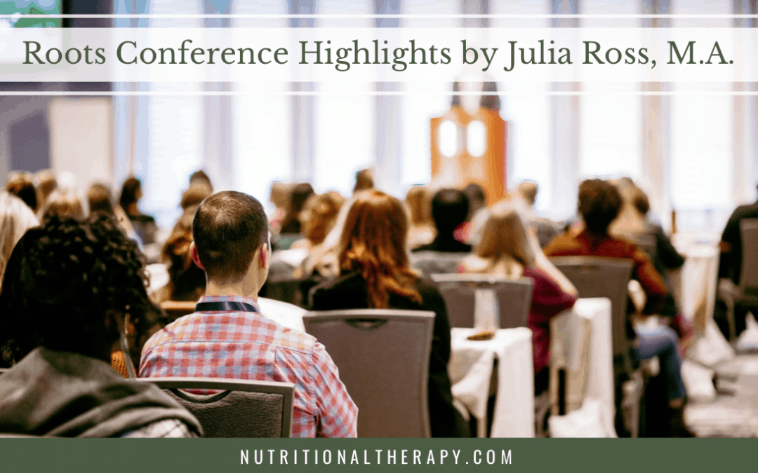 Roots Conference Highlights by Julia Ross, M.A.