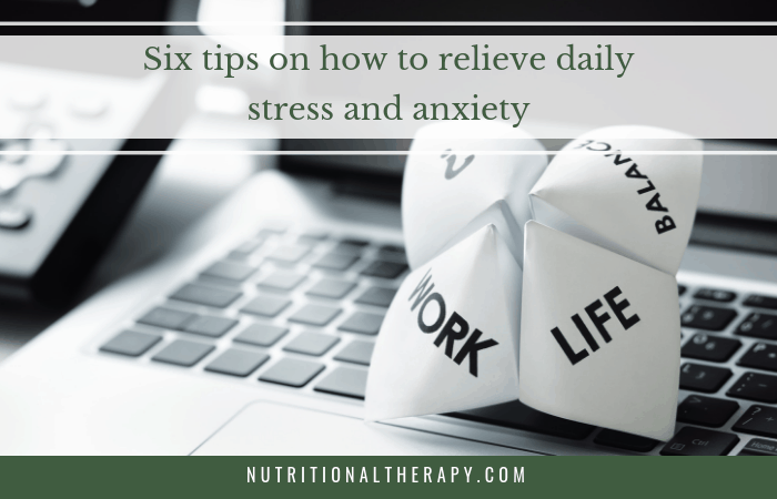 Six tips on how to relieve daily stress and anxiety