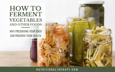 How To Ferment Vegetables and Other Foods: Why Preserving Your Food Can Preserve Your Health by Yaakov Levine, NTP