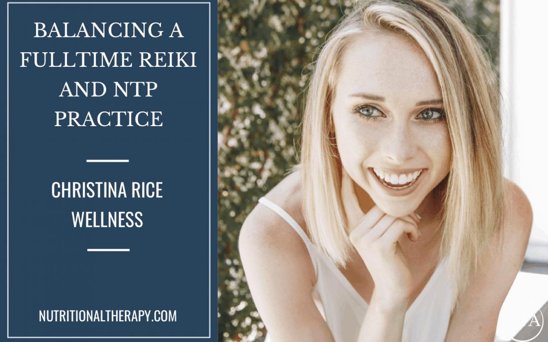How Christina Rice Balances her Reiki and NTP Practice