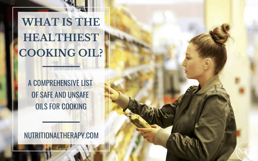 What is the Healthiest Cooking Oil? A Comprehensive List of Safe and Unsafe Oils for Cooking