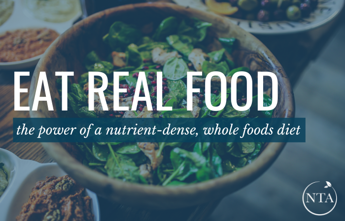 Eat Real Food: The Power of a Nutrient-Dense, Whole Foods Diet