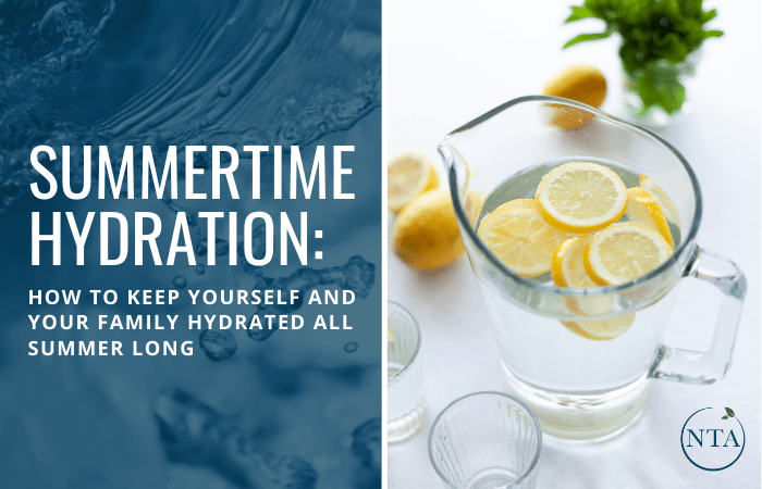 Summertime Hydration: How to keep yourself and your family hydrated all summer long