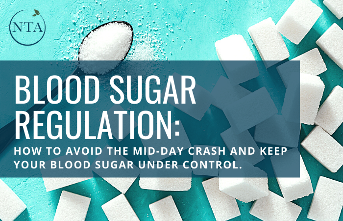 Blood Sugar Regulation: How to Avoid the Mid-Day Crash and Keep your Blood Sugar Under Control
