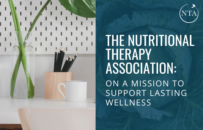 The Nutritional Therapy Association: On a mission to support lasting wellness
