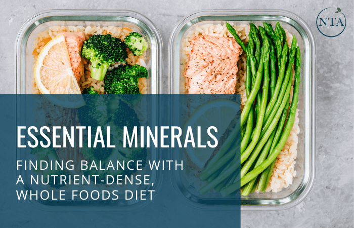 Essential Minerals: Finding Balance with a Nutrient-Dense, Whole Foods Diet
